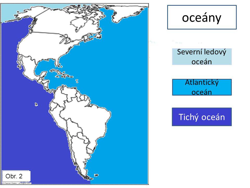 oceány Severní ledový oceán Atlantický oceán Tichý oceán Obr. 2