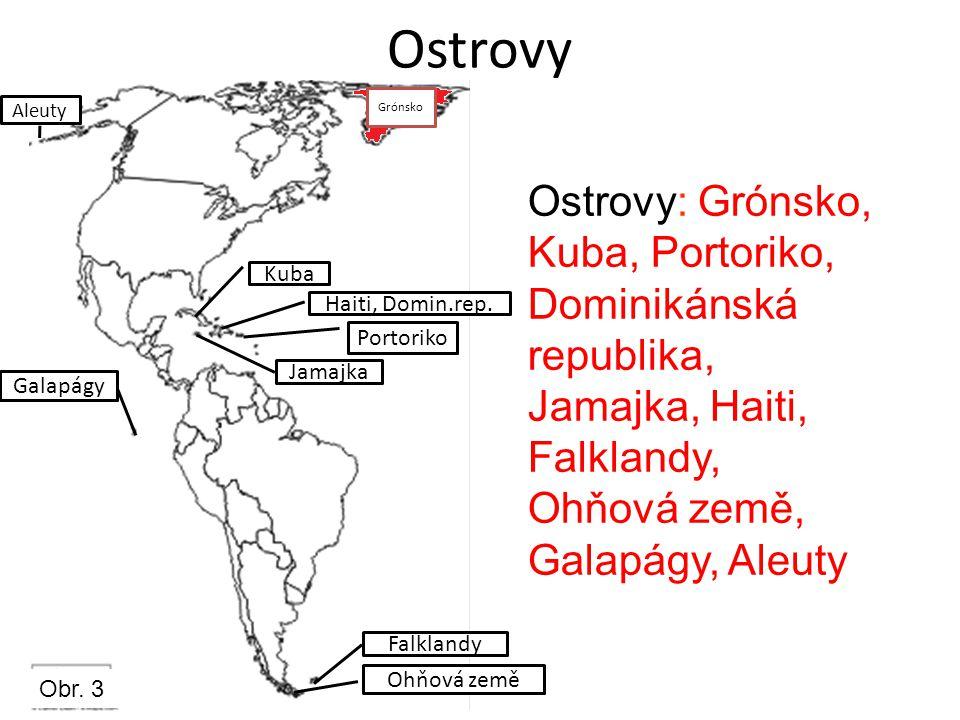 Ostrovy Ostrovy: Grónsko, Kuba, Portoriko, Dominikánská republika, Jamajka, Haiti, Falklandy, Ohňová země, Galapágy, Aleuty Kuba Haiti, Domin.rep.