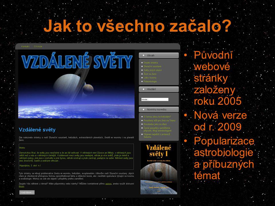 Jak to všechno začalo? Původní webové stránky založeny roku 2005 Nová verze od r. 2009 Popularizace astrobiologie a příbuzných témat
