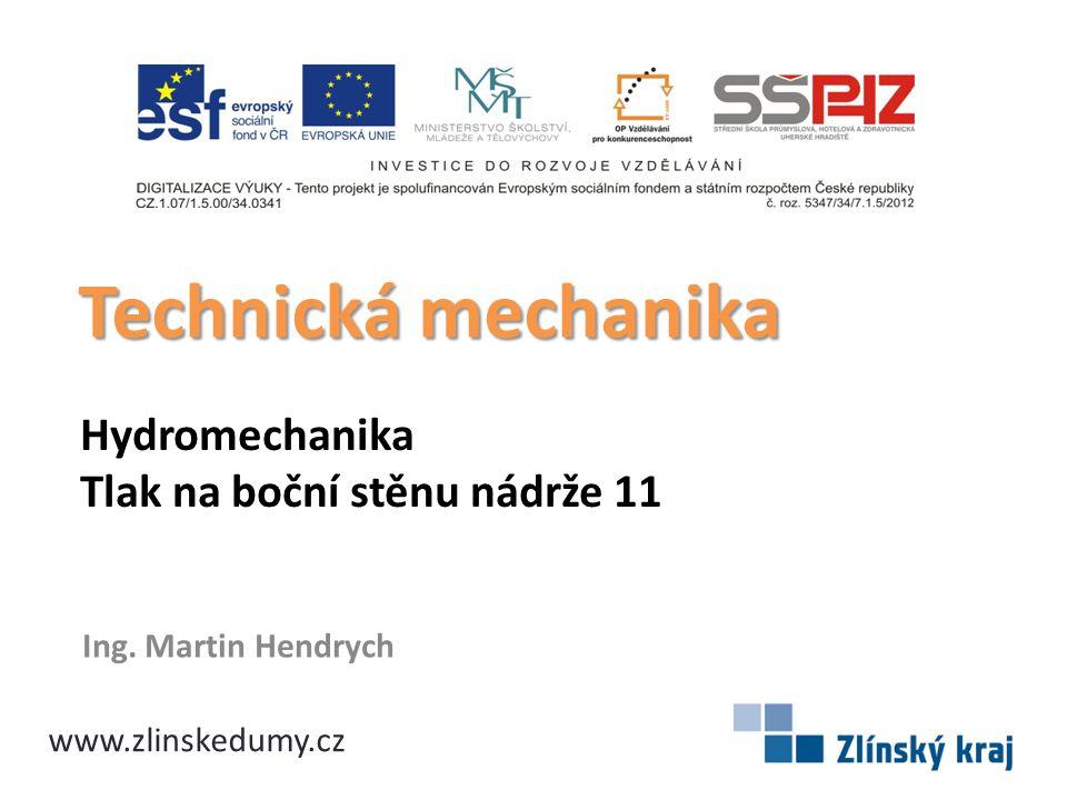 Hydromechanika Tlak na boční stěnu nádrže 11 Ing. Martin Hendrych Technická mechanika www.zlinskedumy.cz