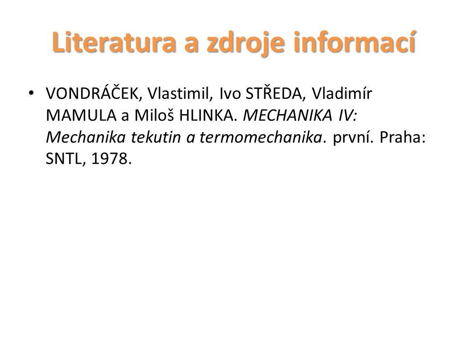 Literatura a zdroje informací VONDRÁČEK, Vlastimil, Ivo STŘEDA, Vladimír MAMULA a Miloš HLINKA. MECHANIKA IV: Mechanika tekutin a termomechanika. prvn