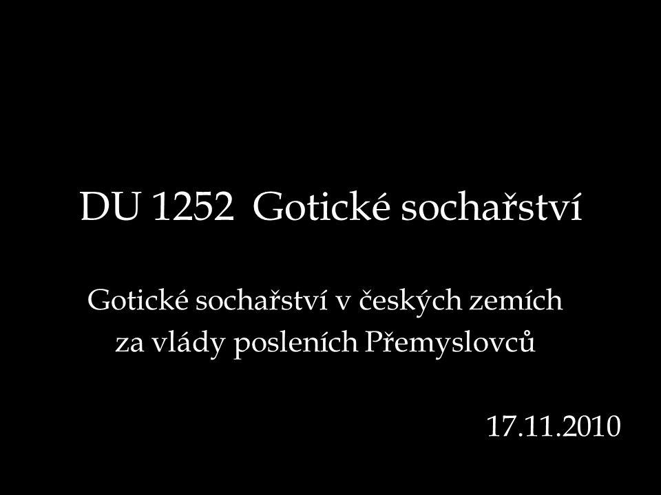 DU 1252 Gotické sochařství Gotické sochařství v českých zemích za vlády posleních Přemyslovců 17.11.2010