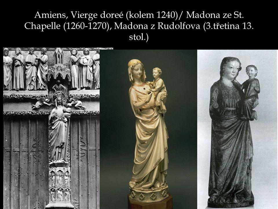 Amiens, Vierge doreé (kolem 1240)/ Madona ze St. Chapelle (1260-1270), Madona z Rudolfova (3.třetina 13. stol.)
