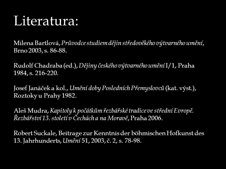 Literatura: Milena Bartlová, Průvodce studiem dějin středověkého výtvarného umění, Brno 2003, s. 86-88. Rudolf Chadraba (ed.), Dějiny českého výtvarné
