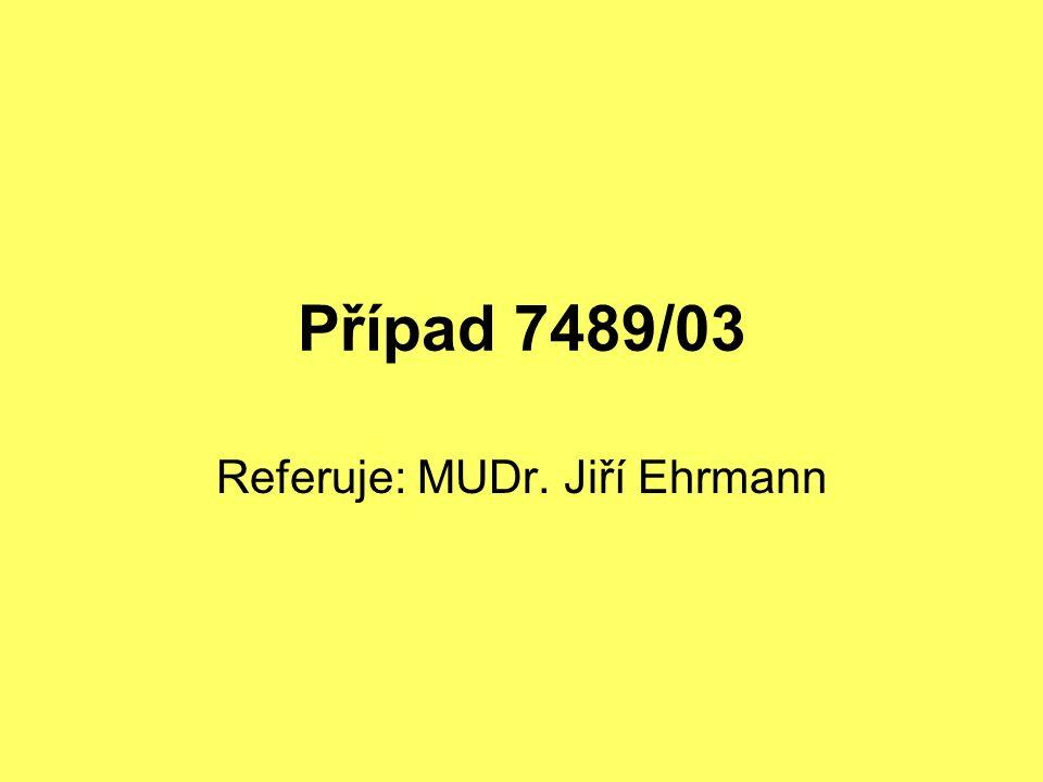 Případ 7489/03 Referuje: MUDr. Jiří Ehrmann