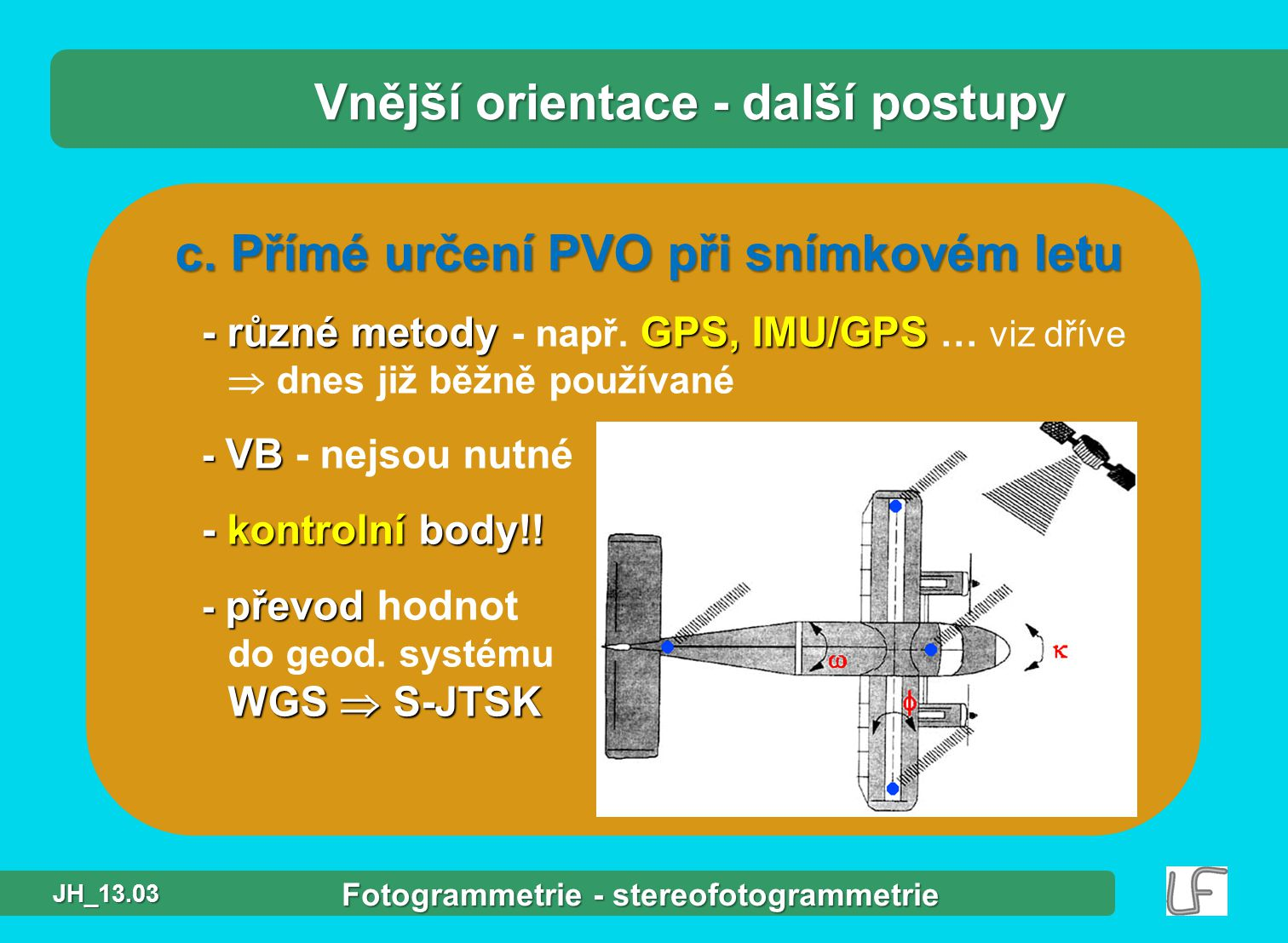 c.Přímé určení PVO při snímkovém letu - různé metody GPS, IMU/GPS - různé metody - např.