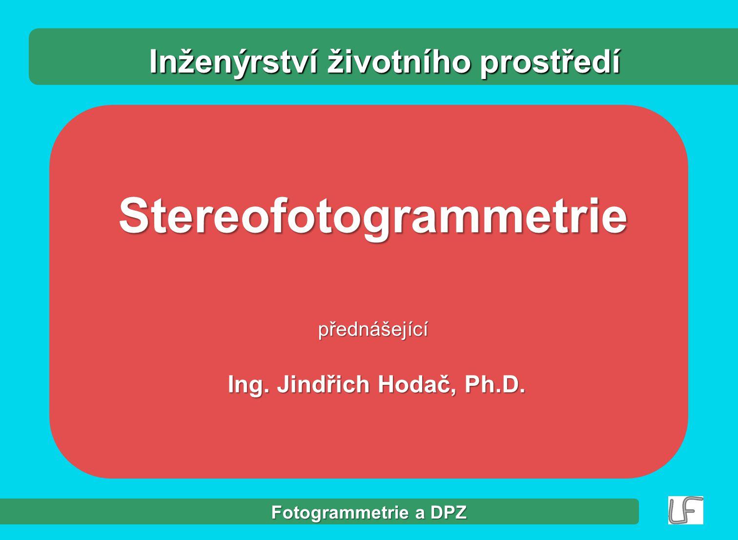 Fotogrammetrie a DPZ Stereofotogrammetriepřednášející Ing.