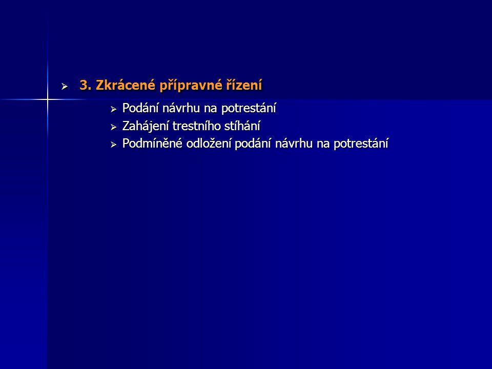  3. Zkrácené přípravné řízení  Podání návrhu na potrestání  Zahájení trestního stíhání  Podmíněné odložení podání návrhu na potrestání