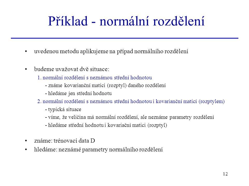 12 uvedenou metodu aplikujeme na případ normálního rozdělení budeme uvažovat dvě situace: 1. normální rozdělení s neznámou střední hodnotou - známe ko