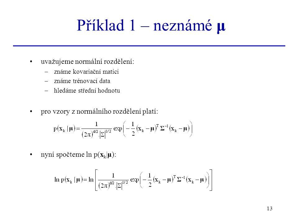 13 uvažujeme normální rozdělení: –známe kovariační matici –známe trénovací data –hledáme střední hodnotu pro vzory z normálního rozdělení platí: nyní