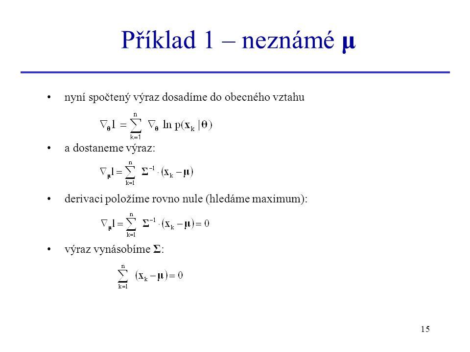 15 nyní spočtený výraz dosadíme do obecného vztahu a dostaneme výraz: derivaci položíme rovno nule (hledáme maximum): výraz vynásobíme Σ: Příklad 1 –