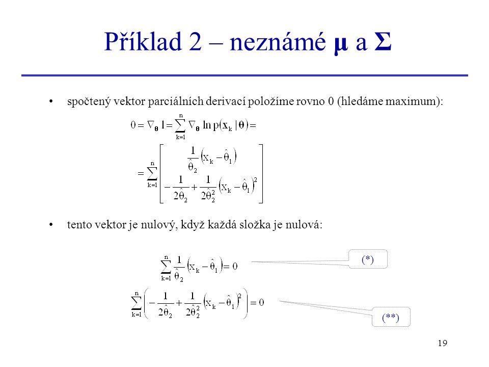 19 spočtený vektor parciálních derivací položíme rovno 0 (hledáme maximum): tento vektor je nulový, když každá složka je nulová: Příklad 2 – neznámé μ