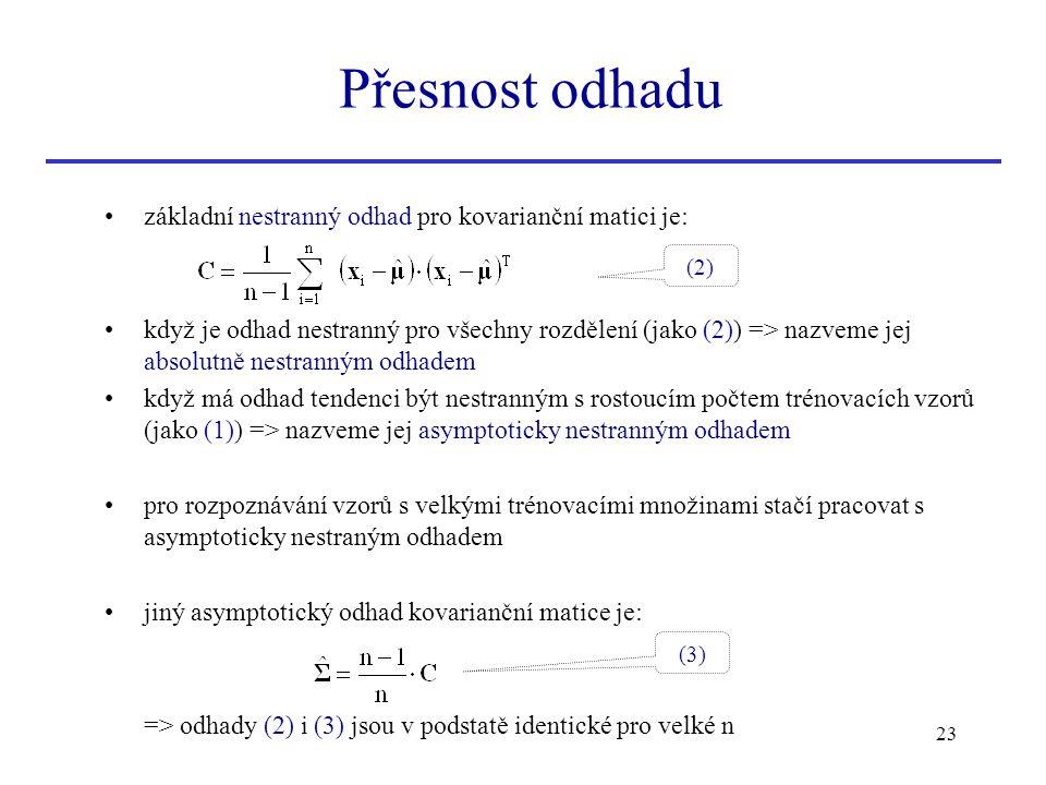 23 základní nestranný odhad pro kovarianční matici je: když je odhad nestranný pro všechny rozdělení (jako (2)) => nazveme jej absolutně nestranným od