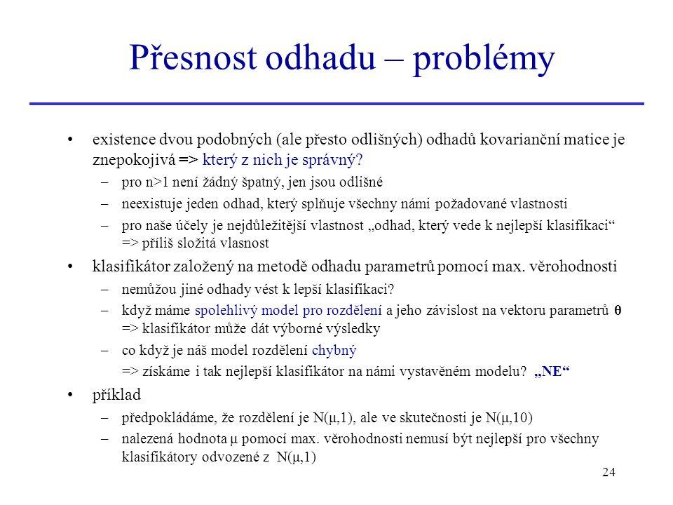 24 existence dvou podobných (ale přesto odlišných) odhadů kovarianční matice je znepokojivá => který z nich je správný? –pro n>1 není žádný špatný, je