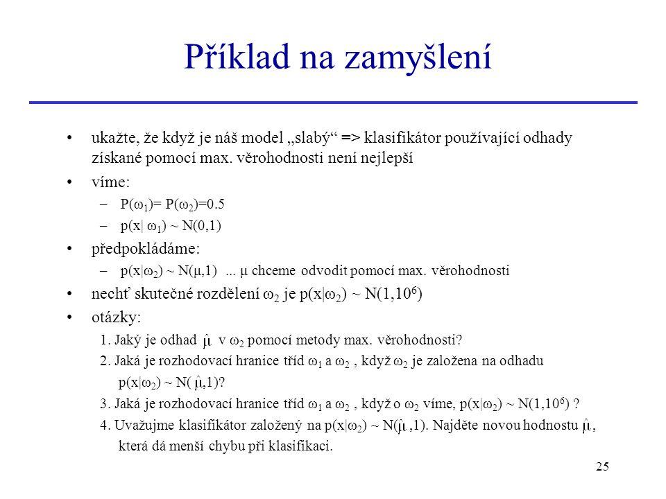 """25 ukažte, že když je náš model """"slabý"""" => klasifikátor používající odhady získané pomocí max. věrohodnosti není nejlepší víme: –P(ω 1 )= P(ω 2 )=0.5"""