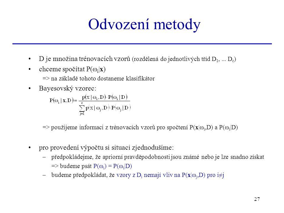 27 D je množina trénovacích vzorů (rozdělená do jednotlivých tříd D 1,... D c ) chceme spočítat P(ω i |x) => na základě tohoto dostaneme klasifikátor