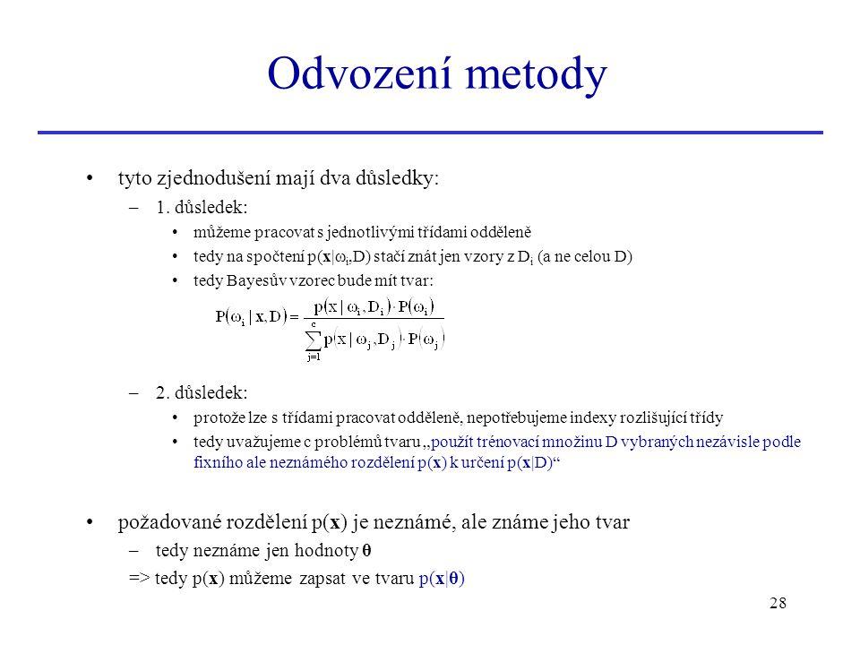 28 tyto zjednodušení mají dva důsledky: –1. důsledek: můžeme pracovat s jednotlivými třídami odděleně tedy na spočtení p(x|ω i,D) stačí znát jen vzory