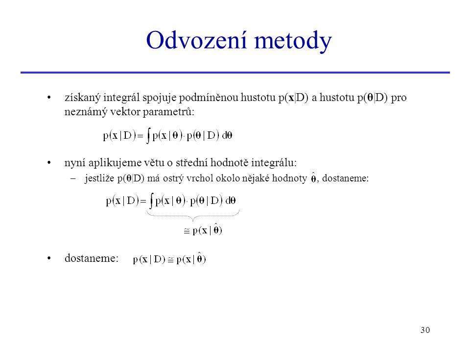 30 získaný integrál spojuje podmíněnou hustotu p(x|D) a hustotu p(θ|D) pro neznámý vektor parametrů: nyní aplikujeme větu o střední hodnotě integrálu: