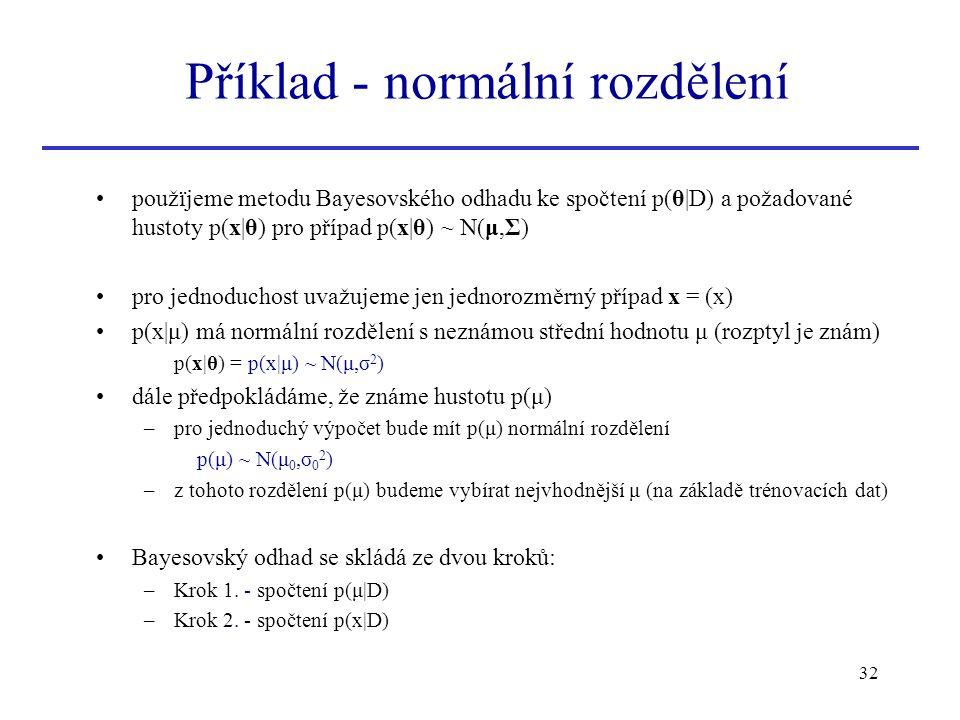 32 použïjeme metodu Bayesovského odhadu ke spočtení p(θ|D) a požadované hustoty p(x|θ) pro případ p(x|θ) ~ N(μ,Σ) pro jednoduchost uvažujeme jen jedno
