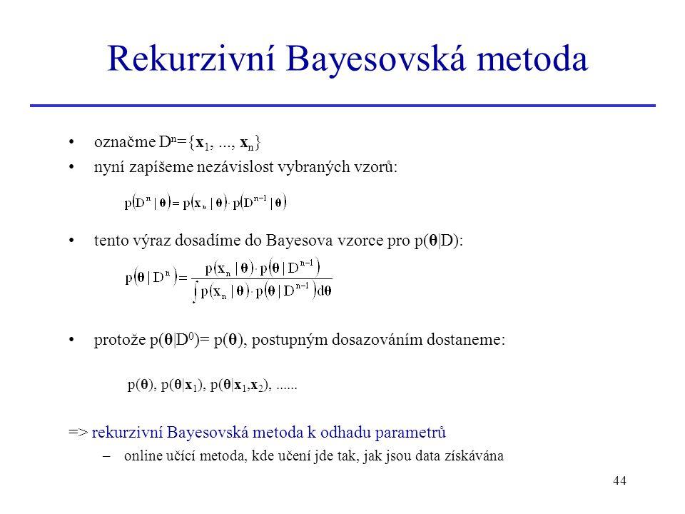 44 označme D n ={x 1,..., x n } nyní zapíšeme nezávislost vybraných vzorů: tento výraz dosadíme do Bayesova vzorce pro p(θ|D): protože p(θ|D 0 )= p(θ)
