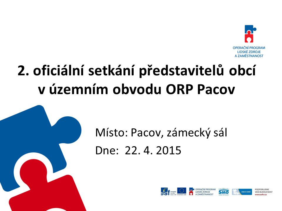 2. oficiální setkání představitelů obcí v územním obvodu ORP Pacov Místo: Pacov, zámecký sál Dne: 22. 4. 2015