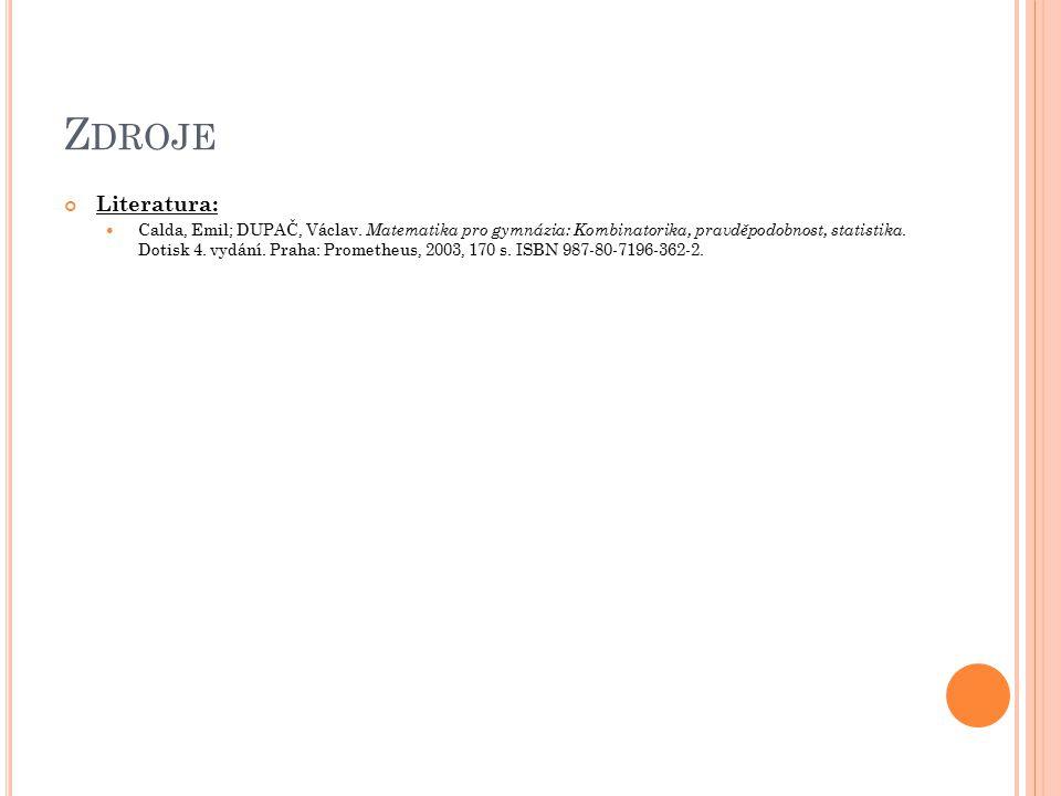 Z DROJE Literatura: Calda, Emil; DUPAČ, Václav. Matematika pro gymnázia: Kombinatorika, pravděpodobnost, statistika. Dotisk 4. vydání. Praha: Promethe