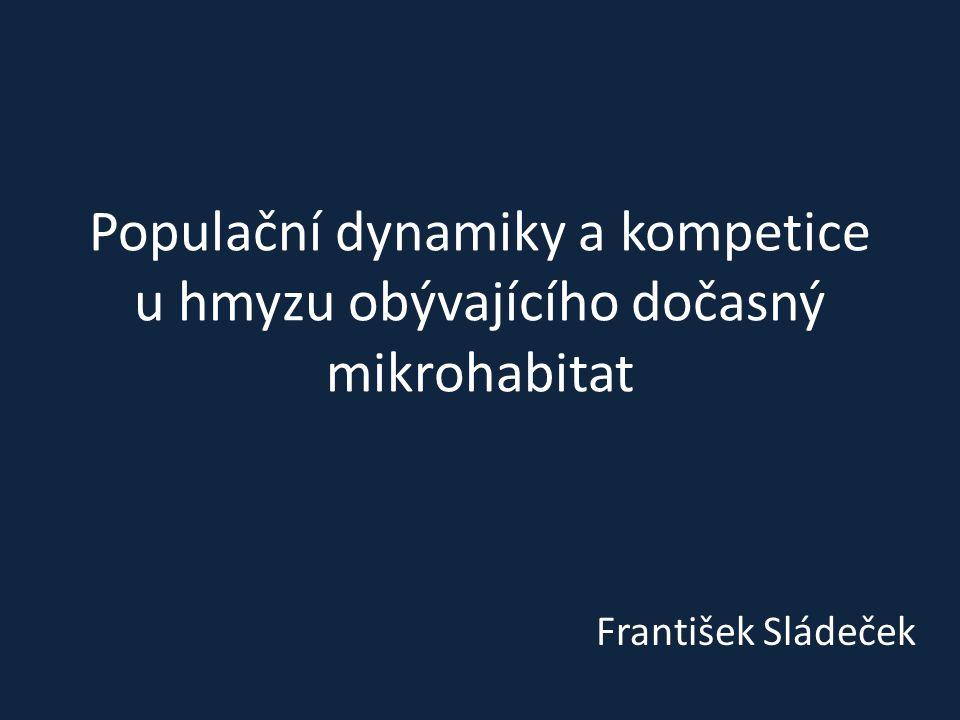 Populační dynamiky a kompetice u hmyzu obývajícího dočasný mikrohabitat František Sládeček