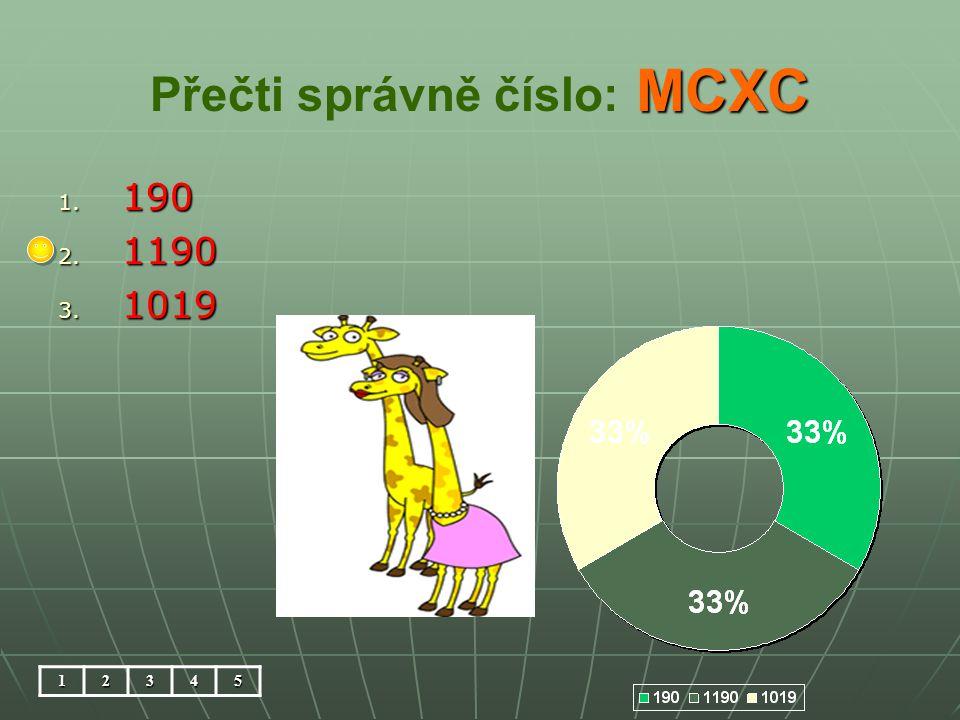 MCXC Přečti správně číslo: MCXC 1. 190 2. 1190 3. 1019 12345