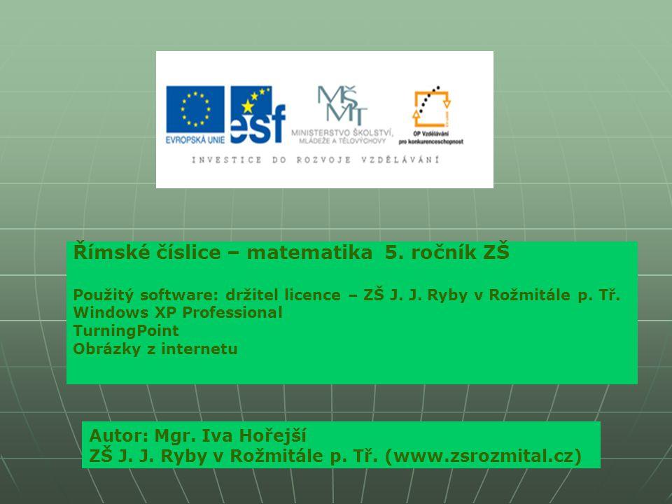 Římské číslice – matematika 5. ročník ZŠ Použitý software: držitel licence – ZŠ J.