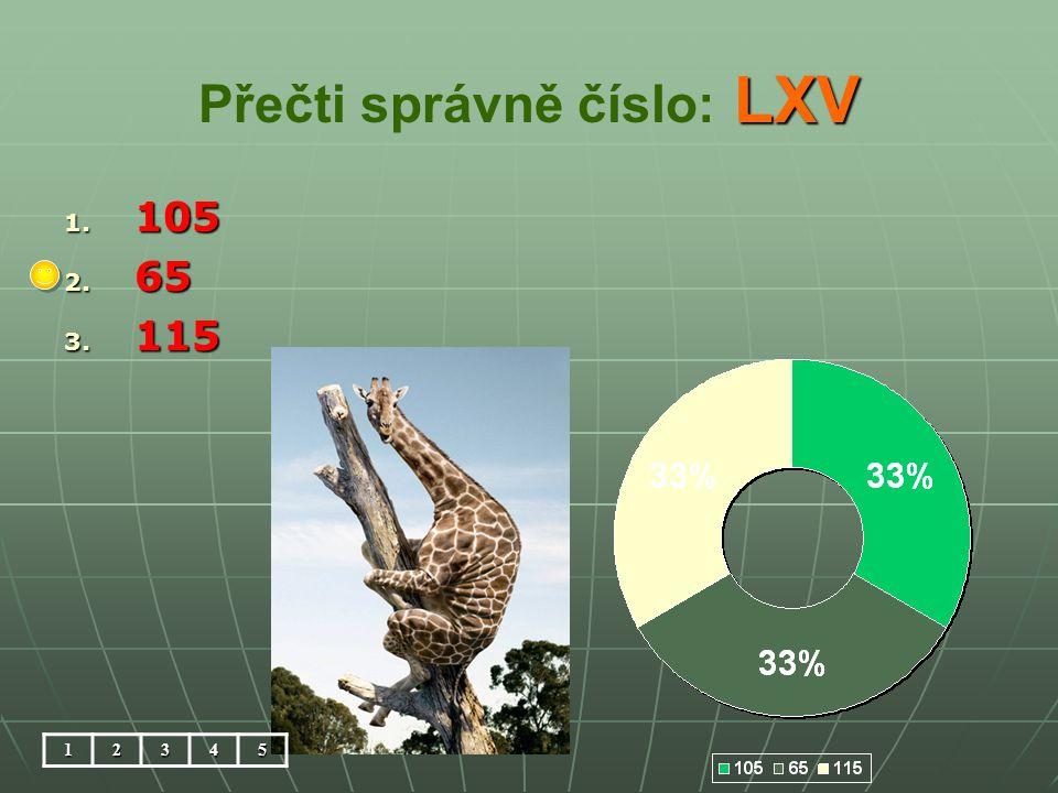 LXV Přečti správně číslo: LXV 1. 105 2. 65 3. 115 12345