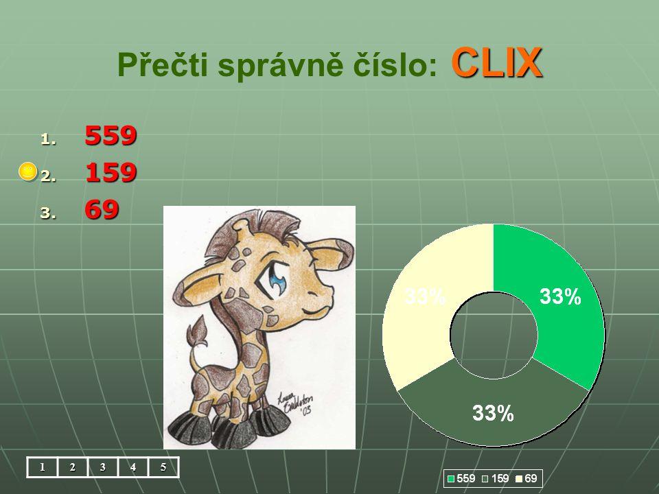 CLIX Přečti správně číslo: CLIX 1. 559 2. 159 3. 69 12345