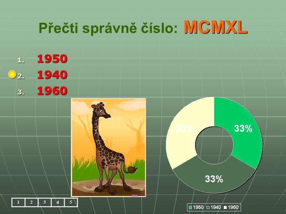 MCMXL Přečti správně číslo: MCMXL 1. 1950 2. 1940 3. 1960 12345