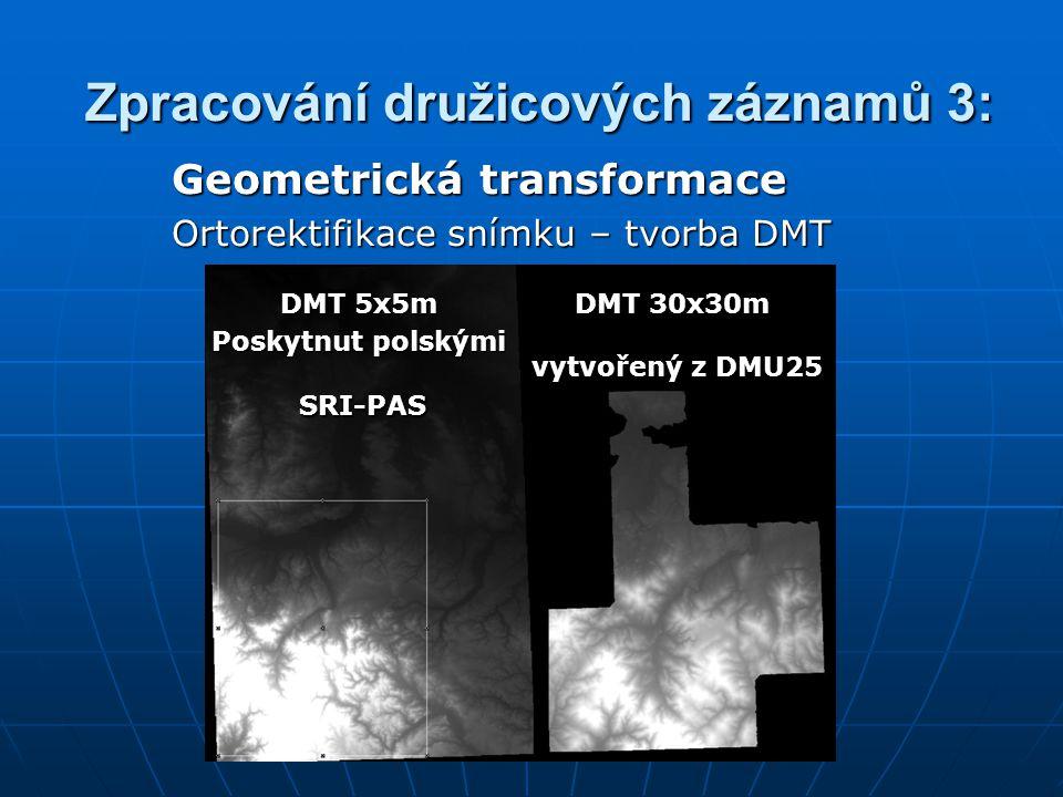Zpracování družicových záznamů 3: Zpracování družicových záznamů 3: Geometrická transformace Ortorektifikace snímku – tvorba DMT DMT 30x30m vytvořený