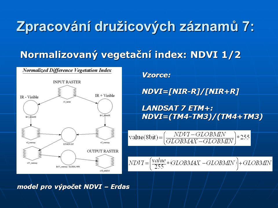 Zpracování družicových záznamů 7: Normalizovaný vegetační index: NDVI 1/2 model pro výpočet NDVI – Erdas Vzorce:NDVI=[NIR-R]/[NIR+R] LANDSAT 7 ETM+: N