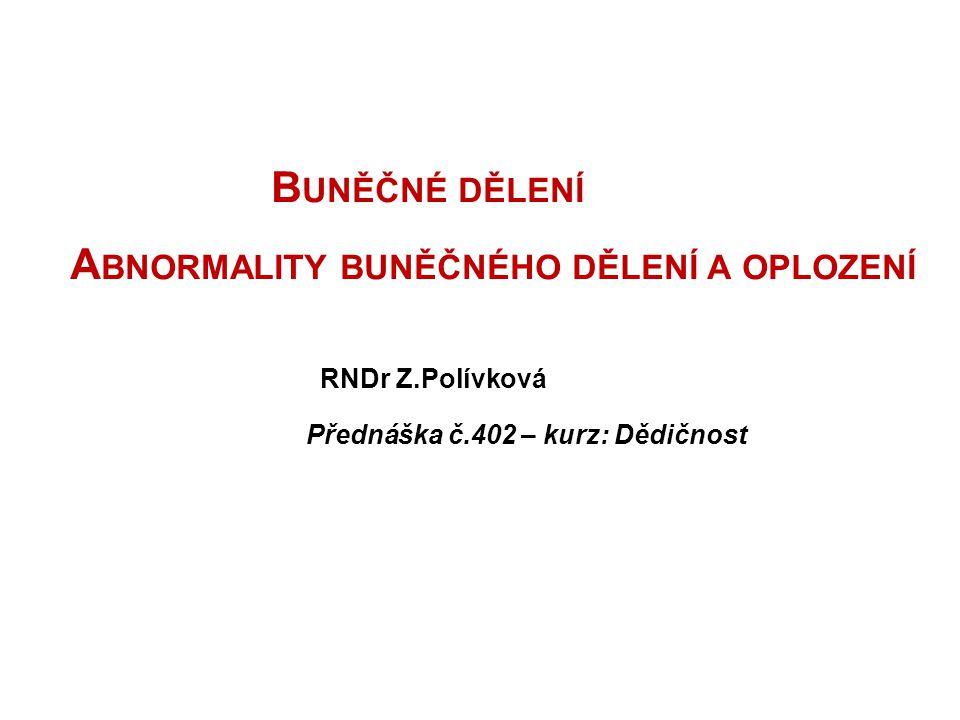 B UNĚČNÉ DĚLENÍ A BNORMALITY BUNĚČNÉHO DĚLENÍ A OPLOZENÍ RNDr Z.Polívková Přednáška č.402 – kurz: Dědičnost