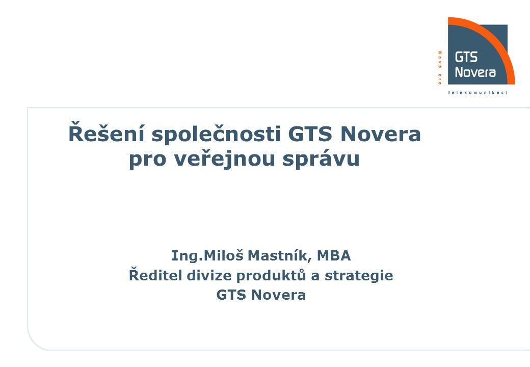 Řešení společnosti GTS Novera pro veřejnou správu Ing.Miloš Mastník, MBA Ředitel divize produktů a strategie GTS Novera