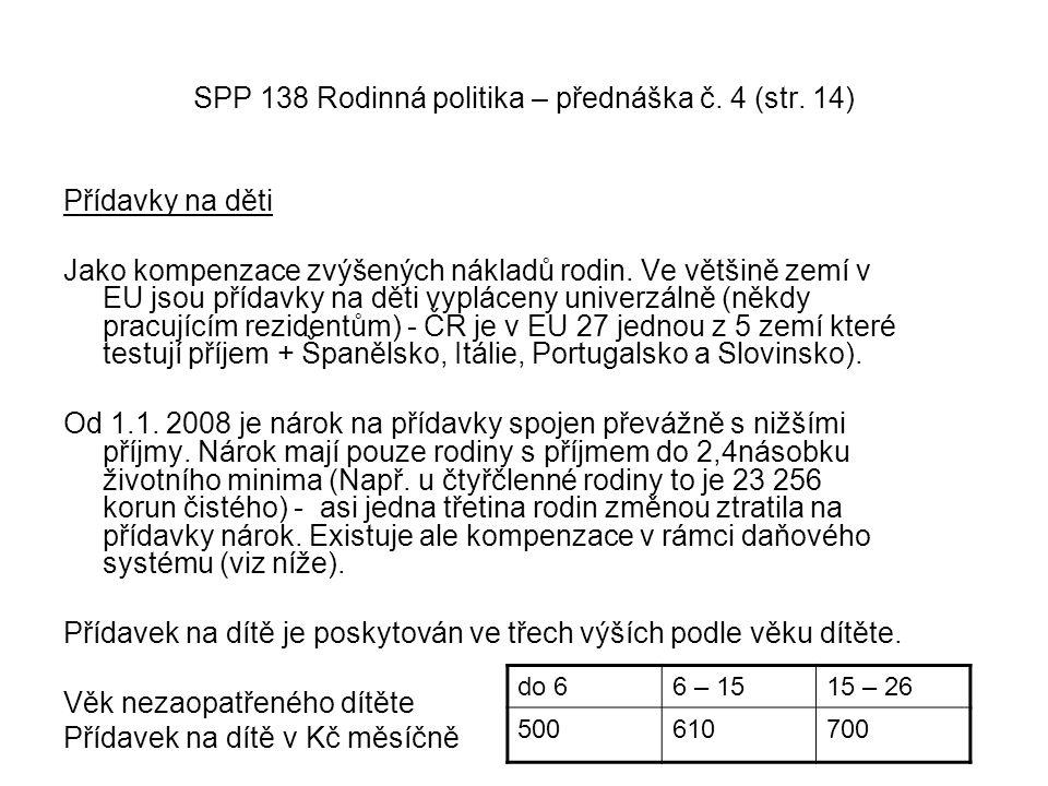 SPP 138 Rodinná politika – přednáška č. 4 (str. 14) Přídavky na děti Jako kompenzace zvýšených nákladů rodin. Ve většině zemí v EU jsou přídavky na dě