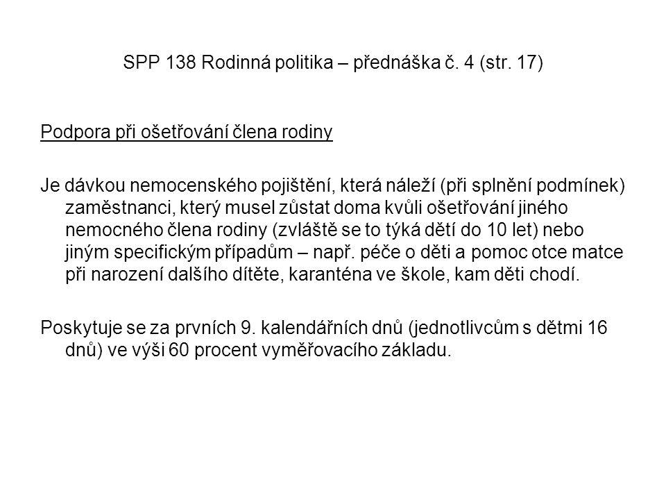 SPP 138 Rodinná politika – přednáška č. 4 (str. 17) Podpora při ošetřování člena rodiny Je dávkou nemocenského pojištění, která náleží (při splnění po