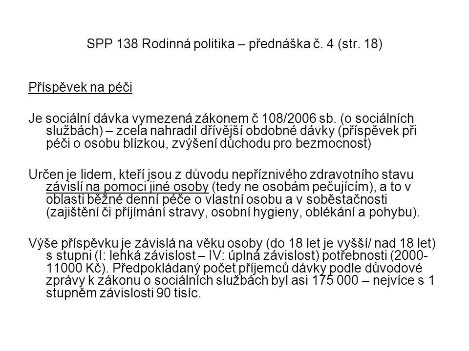 SPP 138 Rodinná politika – přednáška č. 4 (str. 18) Příspěvek na péči Je sociální dávka vymezená zákonem č 108/2006 sb. (o sociálních službách) – zcel