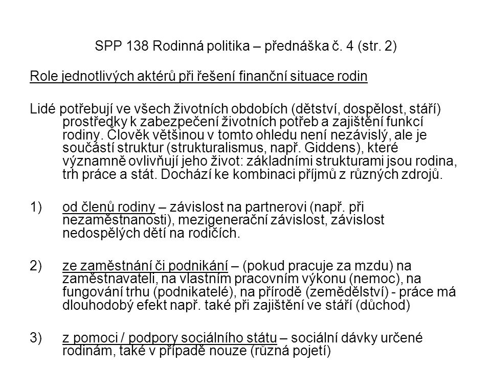 SPP 138 Rodinná politika – přednáška č. 4 (str. 2) Role jednotlivých aktérů při řešení finanční situace rodin Lidé potřebují ve všech životních období