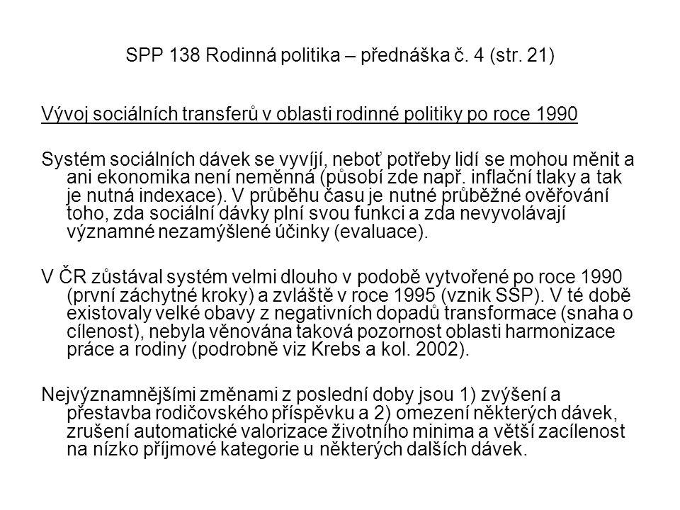 SPP 138 Rodinná politika – přednáška č. 4 (str. 21) Vývoj sociálních transferů v oblasti rodinné politiky po roce 1990 Systém sociálních dávek se vyví