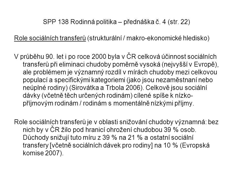 SPP 138 Rodinná politika – přednáška č. 4 (str. 22) Role sociálních transferů (strukturální / makro-ekonomické hledisko) V průběhu 90. let i po roce 2