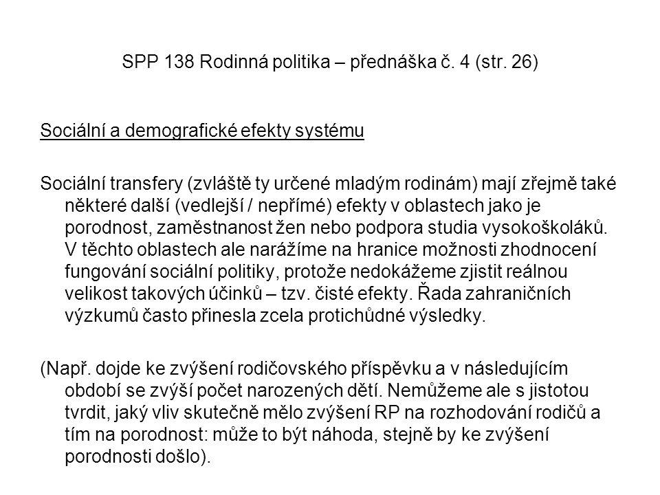 SPP 138 Rodinná politika – přednáška č. 4 (str. 26) Sociální a demografické efekty systému Sociální transfery (zvláště ty určené mladým rodinám) mají