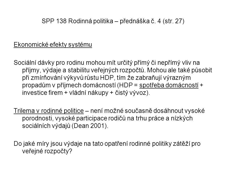 SPP 138 Rodinná politika – přednáška č. 4 (str. 27) Ekonomické efekty systému Sociální dávky pro rodinu mohou mít určitý přímý či nepřímý vliv na příj