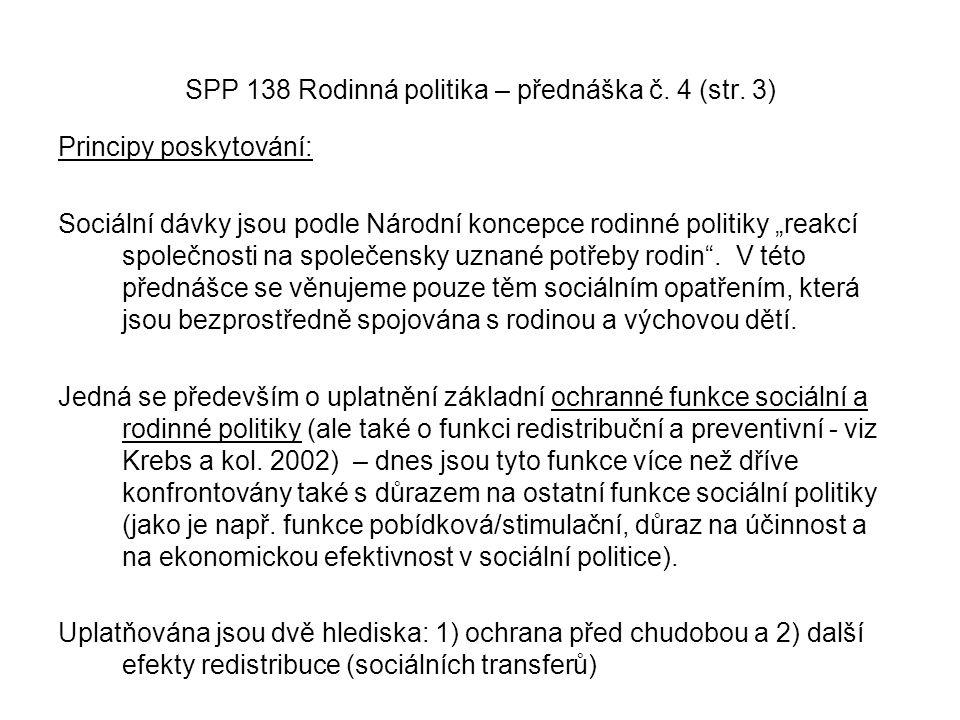 """SPP 138 Rodinná politika – přednáška č. 4 (str. 3) Principy poskytování: Sociální dávky jsou podle Národní koncepce rodinné politiky """"reakcí společnos"""