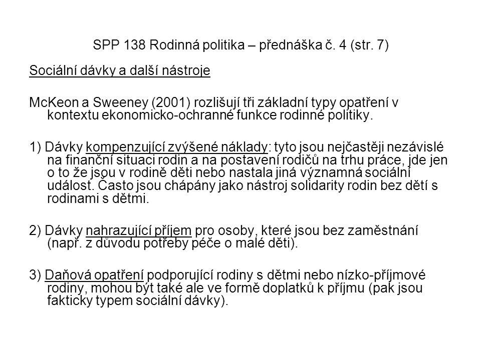 SPP 138 Rodinná politika – přednáška č. 4 (str. 7) Sociální dávky a další nástroje McKeon a Sweeney (2001) rozlišují tři základní typy opatření v kont