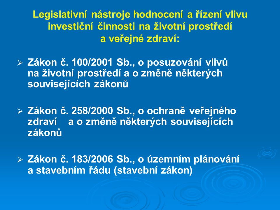 Legislativní nástroje hodnocení a řízení vlivu investiční činnosti na životní prostředí a veřejné zdraví:   Zákon č.