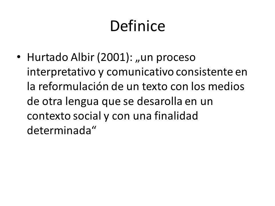 """Definice Hurtado Albir (2001): """"un proceso interpretativo y comunicativo consistente en la reformulación de un texto con los medios de otra lengua que"""