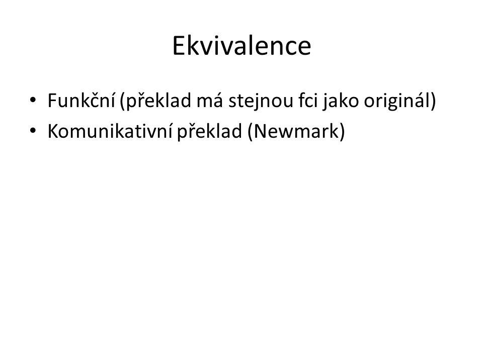Ekvivalence Funkční (překlad má stejnou fci jako originál) Komunikativní překlad (Newmark)