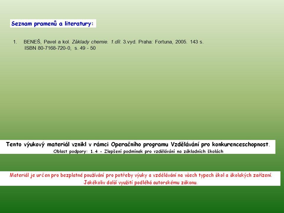 1.BENEŠ, Pavel a kol. Základy chemie. 1.díl. 3.vyd. Praha: Fortuna, 2005. 143 s. ISBN 80-7168-720-0, s. 49 - 50